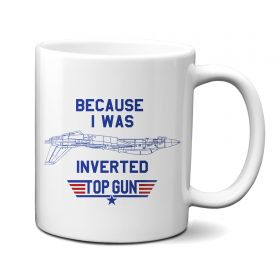 Top Gun Because I Was Inverted 11oz Mug