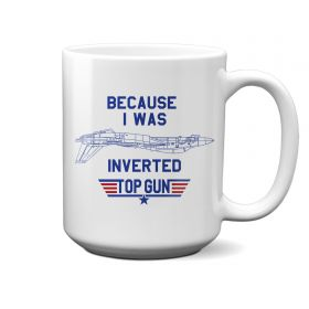 Top Gun Because I Was Inverted 15oz Mug